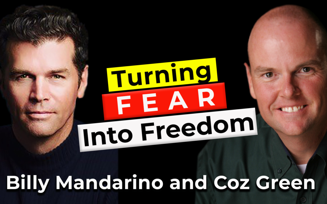Turning Fear Into Freedom | Guest: Billy Mandarino