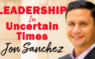 Leadership In Uncertain Times | Guest: Jon Sanchez