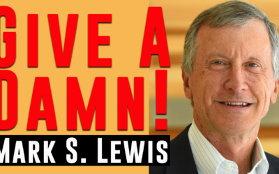 Give a Damn! | Guest: Mark S. Lewis