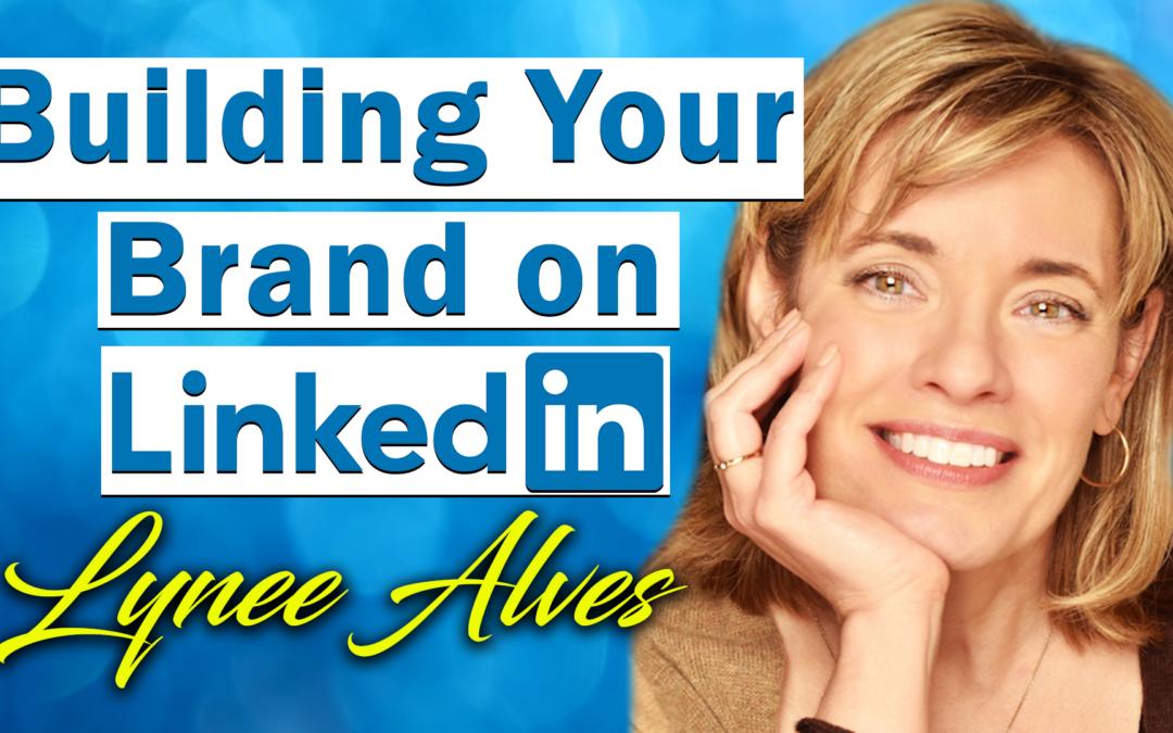Building Your Brand on LinkedIn   Lynée Alves