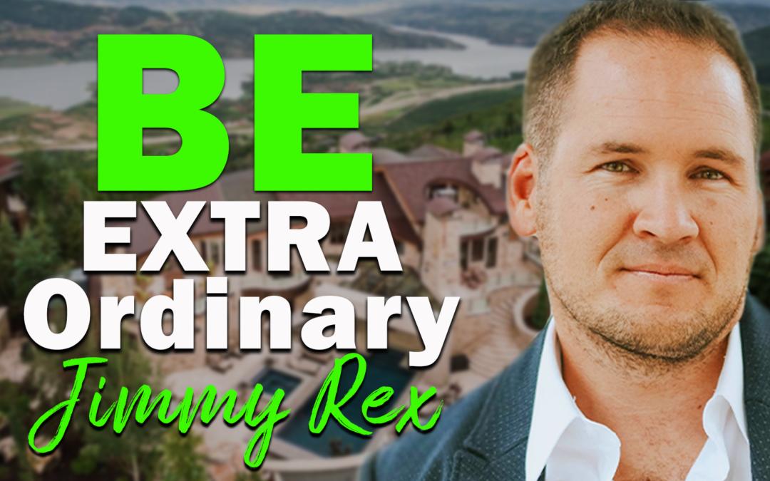 Be Extraordinary | Guest: Jimmy Rex