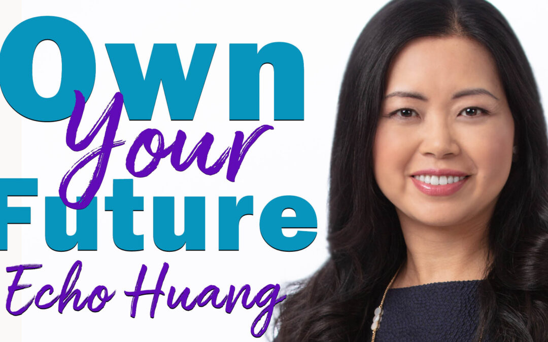 Own Your Future | Guest: Echo Huang