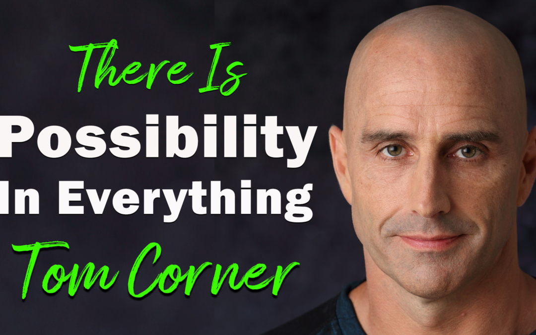 There Is Possibility In Everything | Guest: Tom Corner