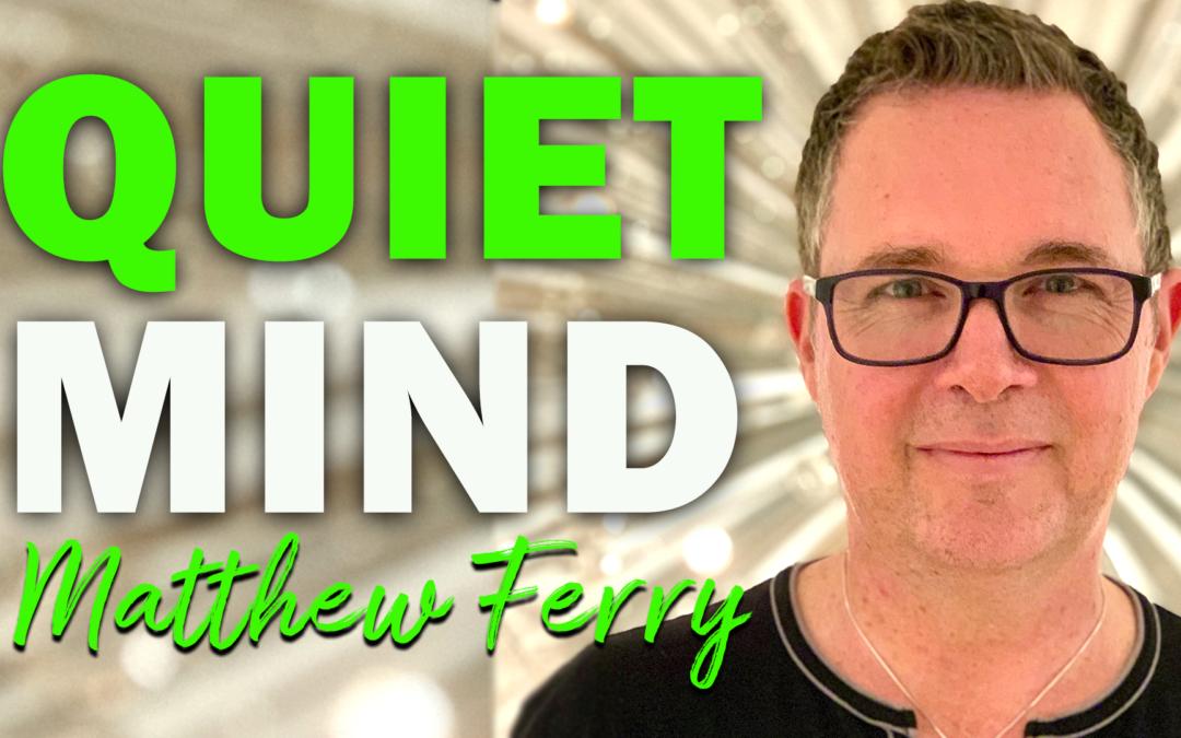 Quiet Mind | Guest: Matthew Ferry