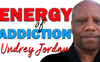 Energy of Addiction | Guest: Undrey Jordan