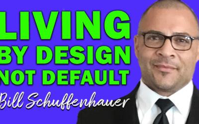 Living By Design Not Default | Guest: Bill Schuffenhauer