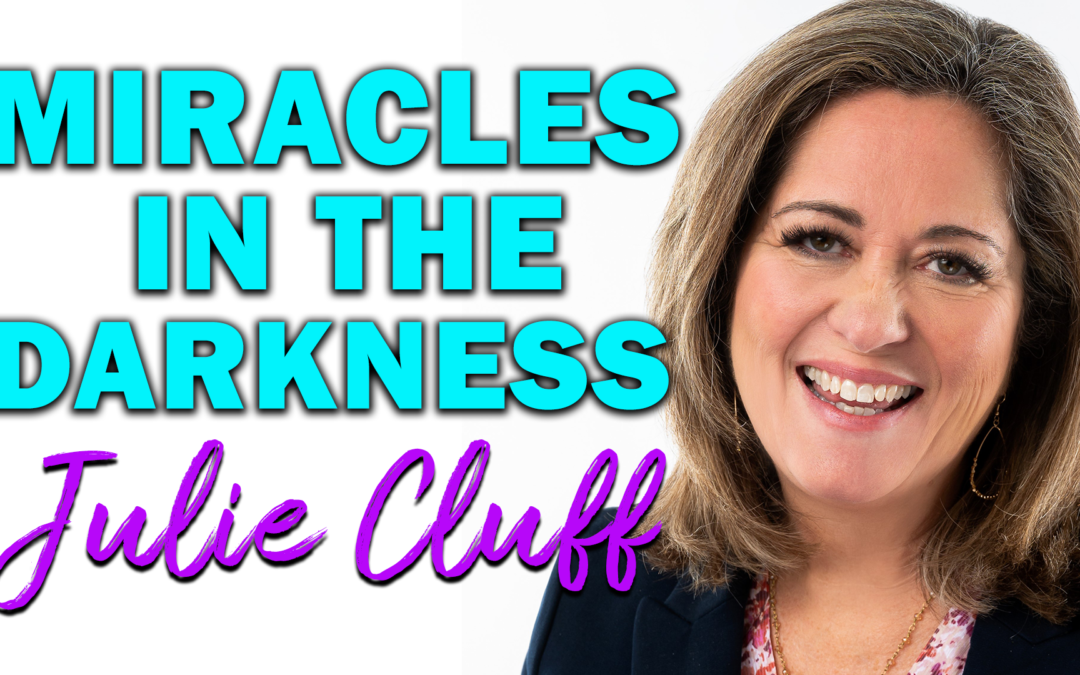 Miracles in the Darkness | Guest: Julie Cluff