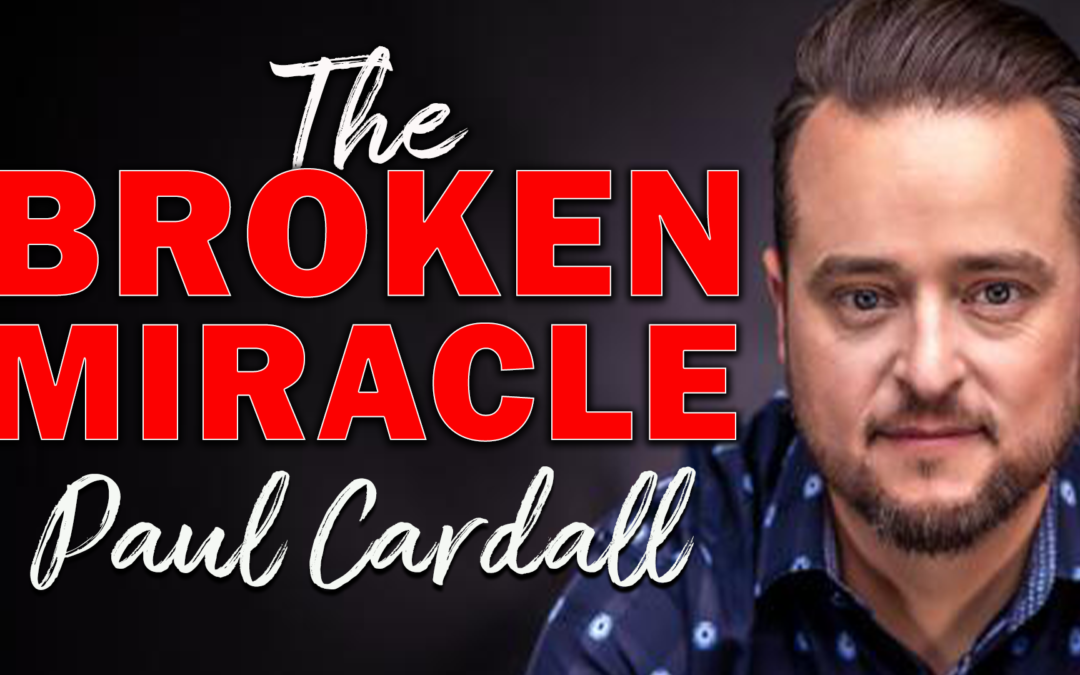 The Broken Miracle | Guest: Paul Cardall