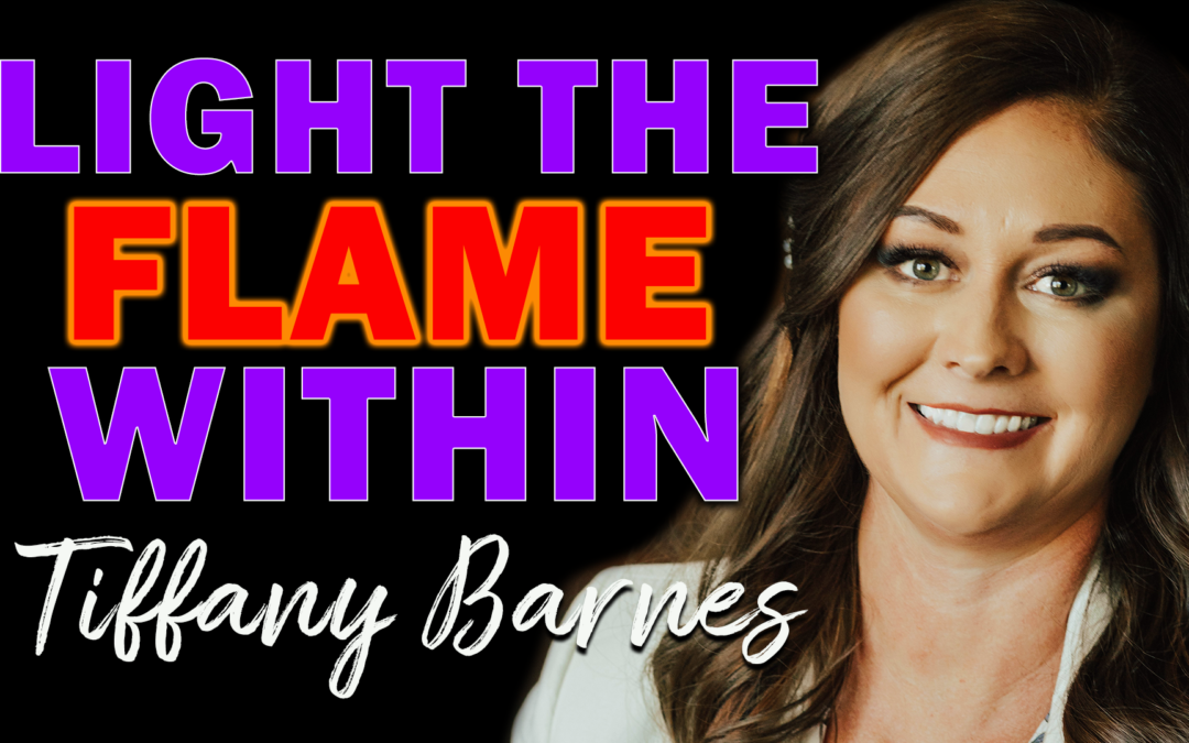 Light Your Fire Within | Guest: Tiffany Barnes